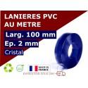 LAMELLE PVC SOUPLE: LARG.100 MM x EP.2 MM - DECOUPE PERSONNALISEE
