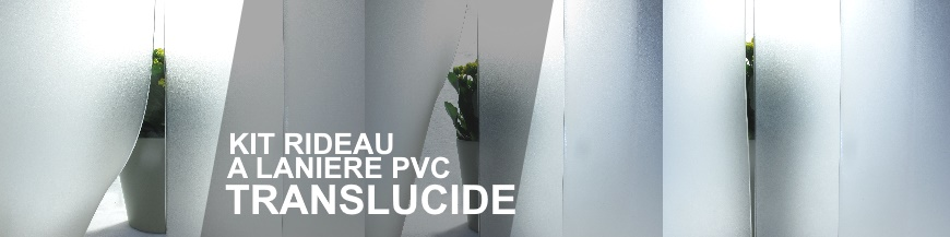 KIT RIDEAU A LANIERE PVC TRANSLUCIDE